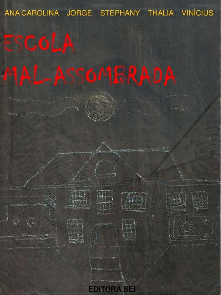 ANA CAROLINA   JORGE   STEPHANY   THALIA   VINÍCIUSESCOLAMAL-ASSOMBRADA                   EDITORA BEI