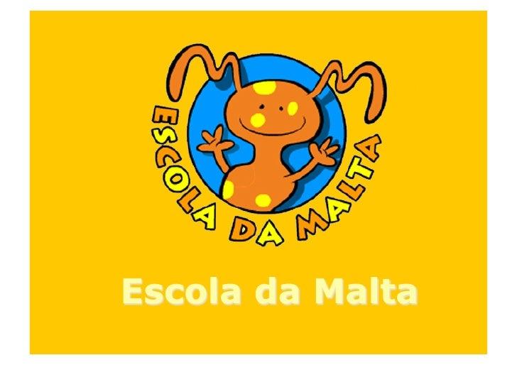 • A ESCOLA DA MALTA é um portal direccionado para    as crianças que frequentam o 1º ciclo (idades entre    os 6 e os 10 ...