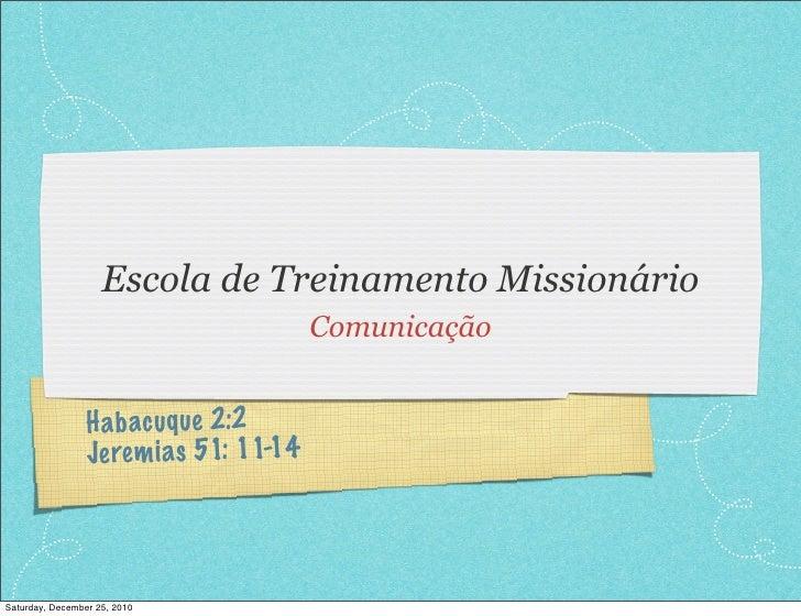 Escola de Treinamento Missionário                                          Comunicação                 H a b acuq ue 2:2  ...