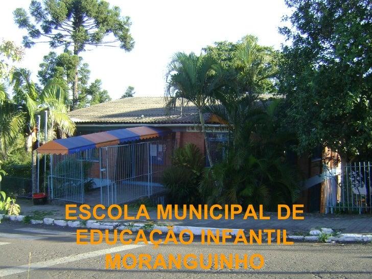 ESCOLA MUNICIPAL DE  EDUCAÇÃO INFANTIL    MORANGUINHO
