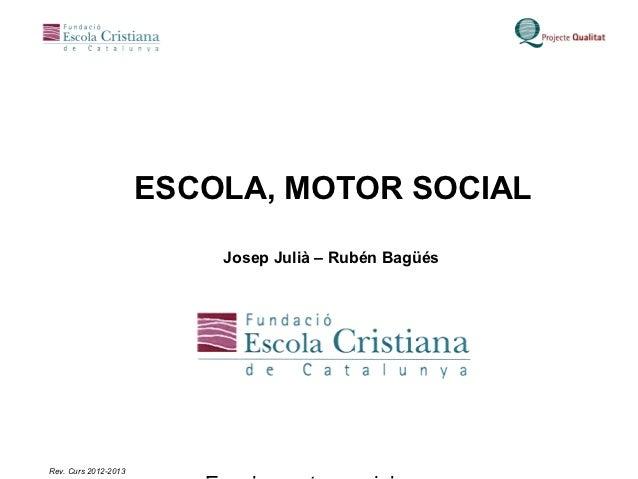 ESCOLA, MOTOR SOCIAL                          Josep Julià – Rubén BagüésRev. Curs 2012-2013