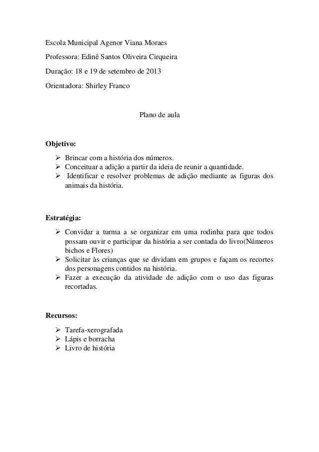 Escola Municipal Agenor Viana Moraes Professora: Edinê Santos Oliveira Cirqueira Duração: 18 e 19 de setembro de 2013 Orie...