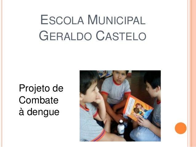 ESCOLA MUNICIPAL    GERALDO CASTELOProjeto deCombateà dengue