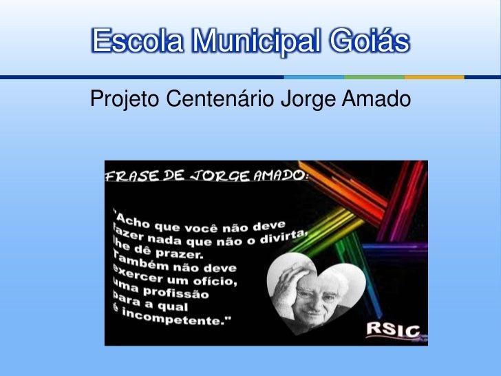 Escola Municipal GoiásProjeto Centenário Jorge Amado