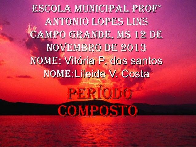 Escola Municipal prof° antonio lopEs lins caMpo grandE, Ms 12 dE novEMbro dE 2013 noME: Vitória P. dos santos noME:Lileide...