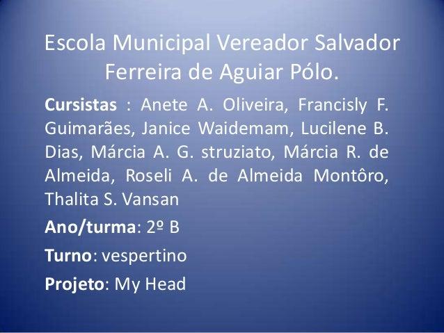 Escola Municipal Vereador Salvador Ferreira de Aguiar Pólo. Cursistas : Anete A. Oliveira, Francisly F. Guimarães, Janice ...