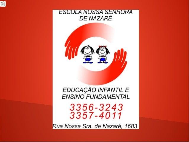 l| l~T  ESCOLA NOSSA SENHORA DE NAZARE     EDUCAQAO INFANTIL E ENSINO FUNDAMENTAL  3356-3243 3357-4011  Rua Nossa Sra.  de...