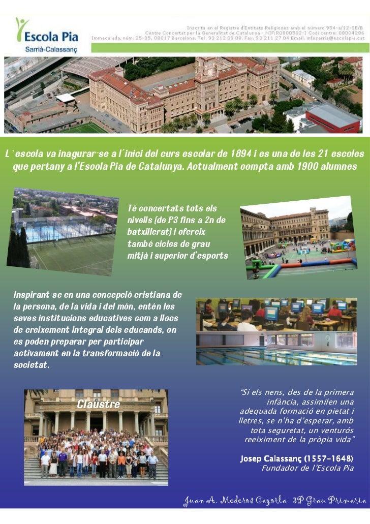 L`escola va inagurar-se a l´inici del curs escolar de 1894 i es una de les 21 escoles que pertany a lEscola Pia de Catalun...