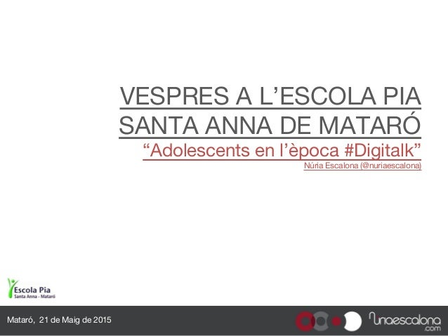 """VESPRES A L'ESCOLA PIA SANTA ANNA DE MATARÓ """"Adolescents en l'època #Digitalk"""" Núria Escalona (@nuriaescalona) Mataró, 21 ..."""