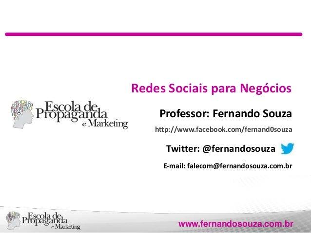 Redes Sociais para Negócios Professor: Fernando Souza http://www.facebook.com/fernand0souza  Twitter: @fernandosouza E-mai...