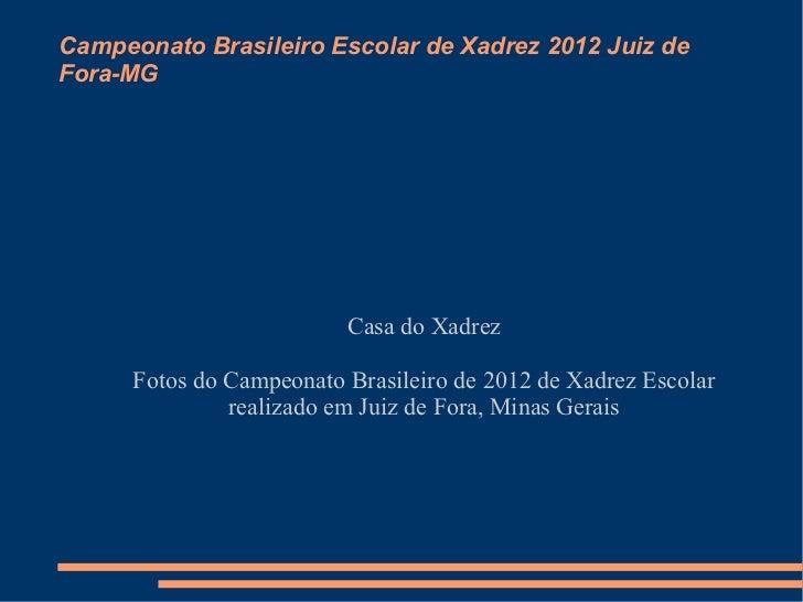 Campeonato Brasileiro Escolar de Xadrez 2012 Juiz deFora-MG                          Casa do Xadrez      Fotos do Campeona...