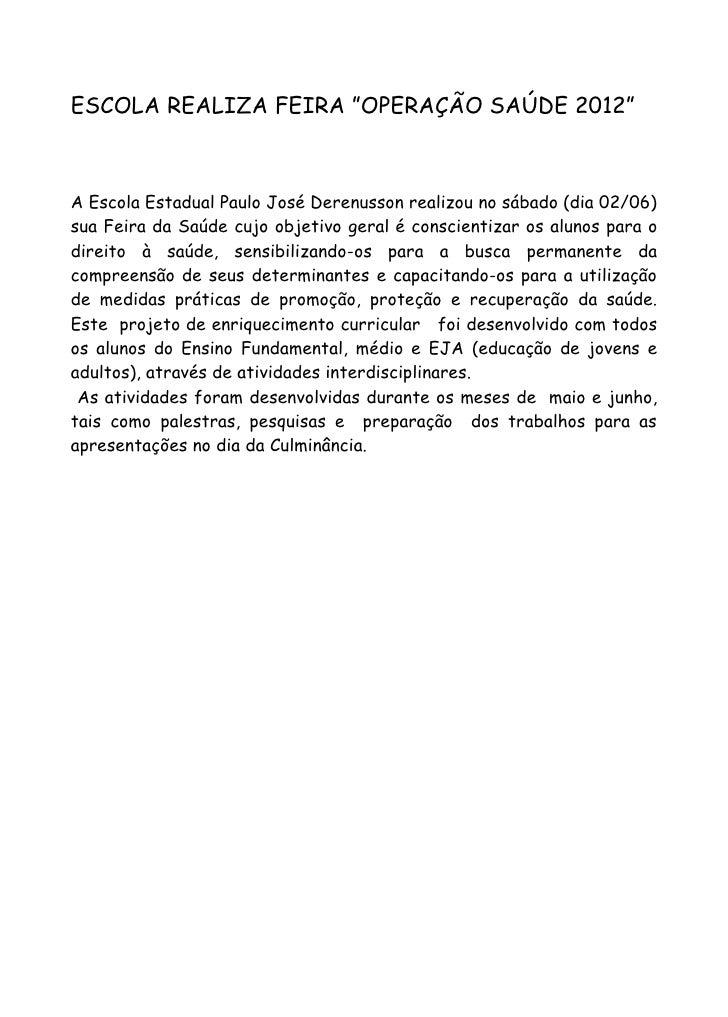 """ESCOLA REALIZA FEIRA """"OPERAÇÃO SAÚDE 2012""""A Escola Estadual Paulo José Derenusson realizou no sábado (dia 02/06)sua Feira ..."""