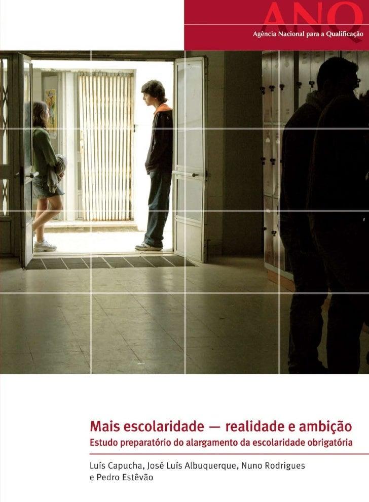 Mais Escolaridade — realidade e ambição Estudo preparatório do alargamento da escolaridade obrigatória