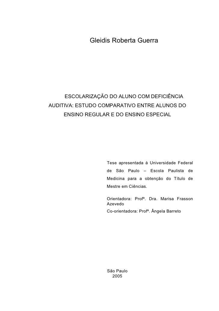 Gleidis Roberta Guerra          ESCOLARIZAÇÃO DO ALUNO COM DEFICIÊNCIA AUDITIVA: ESTUDO COMPARATIVO ENTRE ALUNOS DO     EN...