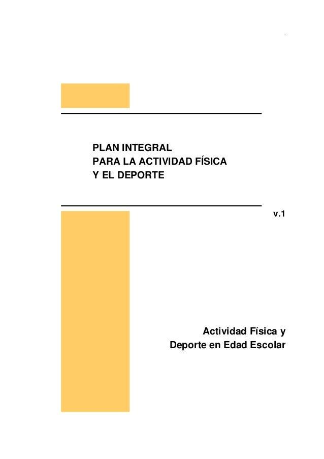 .  PLAN INTEGRAL PARA LA ACTIVIDAD FÍSICA Y EL DEPORTE  v.1  Actividad Física y Deporte en Edad Escolar