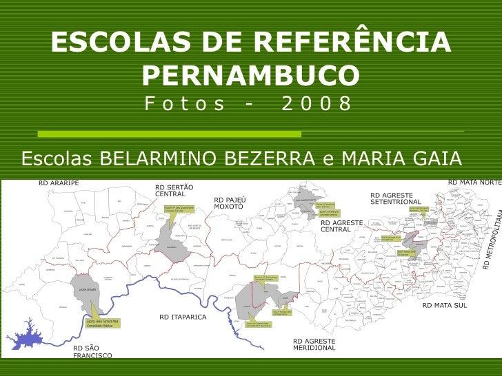 ESCOLAS DE REFERÊNCIA PERNAMBUCO F o t o s  -  2 0 0 8  Escolas BELARMINO BEZERRA e MARIA GAIA