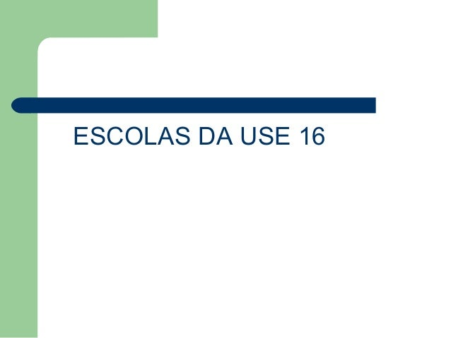 ESCOLAS DA USE 16