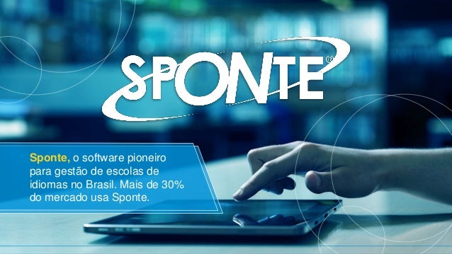 Sponte, o software pioneiro para gestão de escolas de idiomas no Brasil. Mais de 30% do mercado usa Sponte.