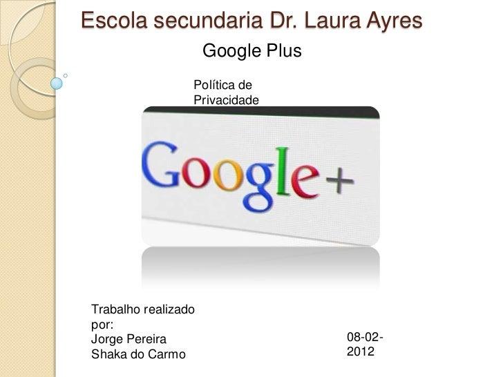 Escola secundaria Dr. Laura Ayres                      Google Plus                  Política de                  Privacida...