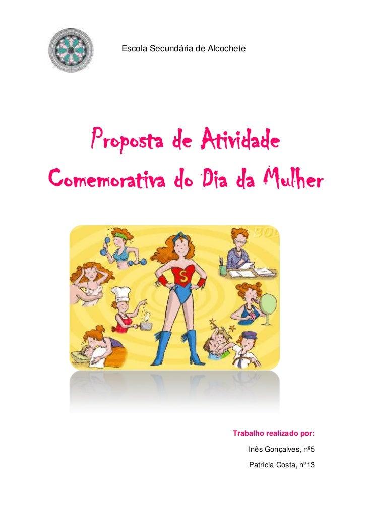 Escola Secundária de Alcochete   Proposta de AtividadeComemorativa do Dia da Mulher                                 Trabal...