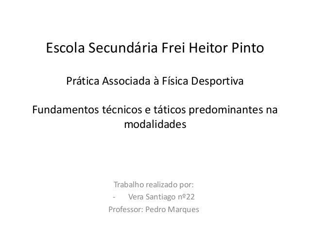 Escola Secundária Frei Heitor Pinto Prática Associada à Física Desportiva Fundamentos técnicos e táticos predominantes na ...