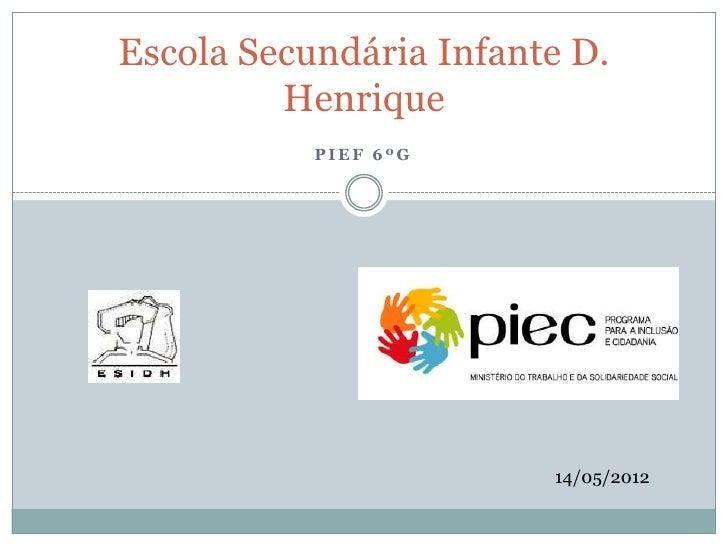 Escola Secundária Infante D.         Henrique           PIEF 6ºG                        14/05/2012
