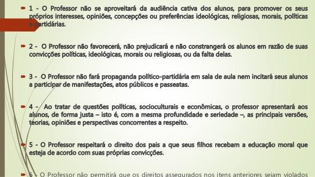  O movimento Escola Sem Partido defende uma escola sem espaço para discussão da cidadania, garantia estabelecida na Lei d...