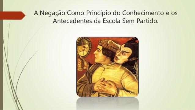 A Negação Como Princípio do Conhecimento e os Antecedentes da Escola Sem Partido.