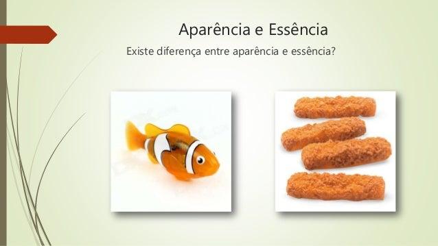 Aparência e Essência Existe diferença entre aparência e essência?