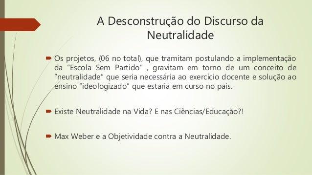 """A Desconstrução do Discurso da Neutralidade  Os projetos, (06 no total), que tramitam postulando a implementação da """"Esco..."""