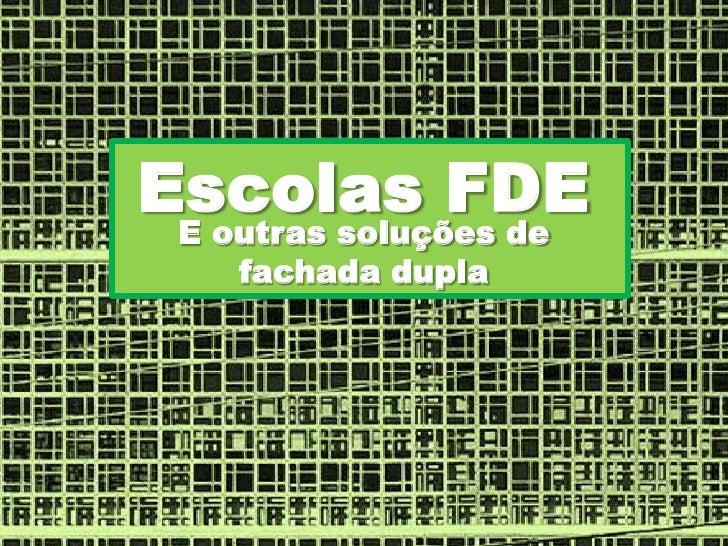 Escolas FDE<br />E outras soluções de fachada dupla<br />