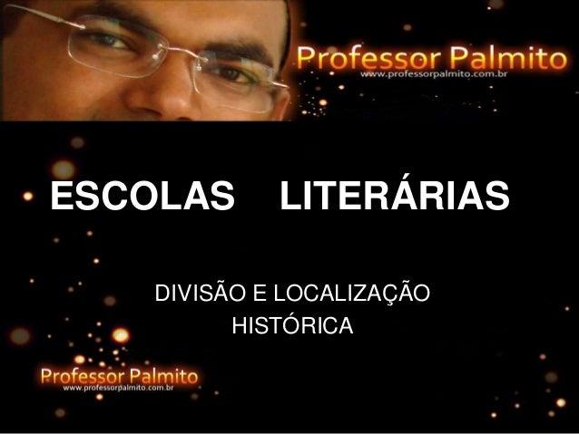 DIVISÃO E LOCALIZAÇÃO HISTÓRICA ESCOLAS LITERÁRIAS