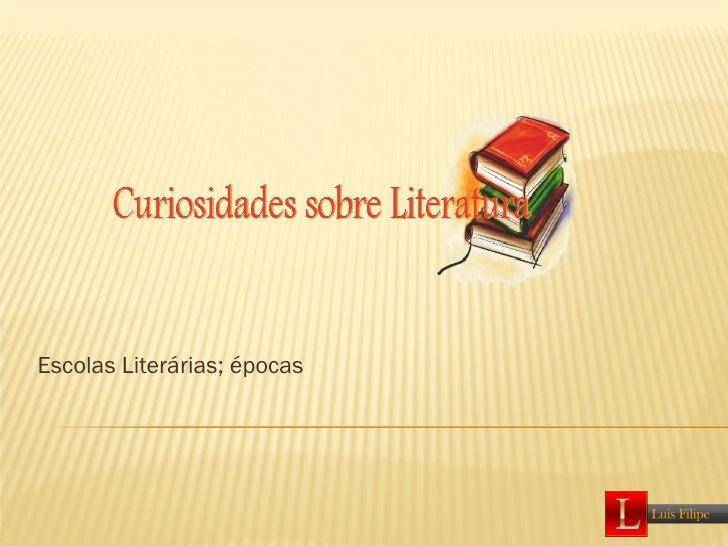 Escolas Literárias; épocas