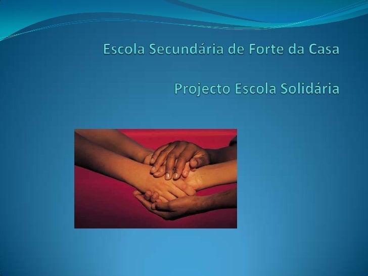 Escola Secundária de Forte da CasaProjecto Escola Solidária<br />