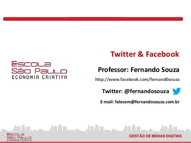 Twitter & Facebook Professor: Fernando Souzahttp://www.facebook.com/fernand0souza   Twitter: @fernandosouza  E-mail: falec...