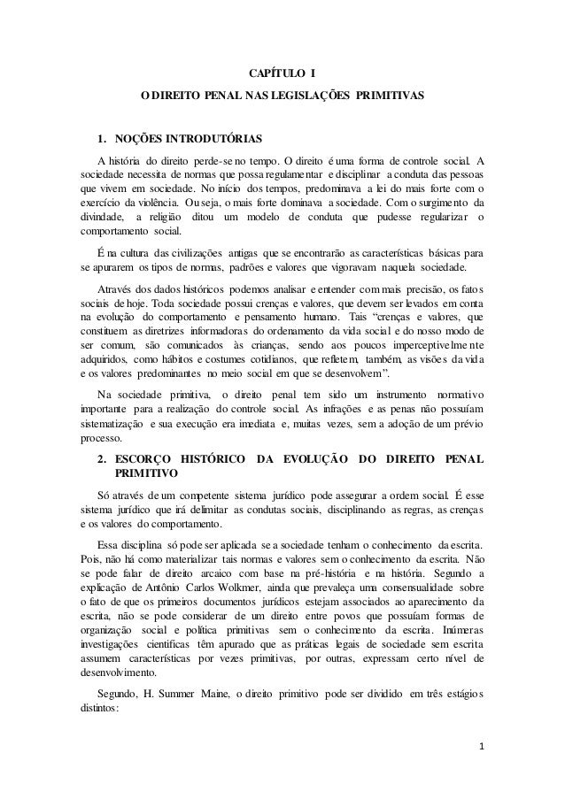 1  CAPÍTULO I  O DIREITO PENAL NAS LEGISLAÇÕES PRIMITIVAS  1. NOÇÕES INTRODUTÓRIAS  A história do direito perde-se no temp...