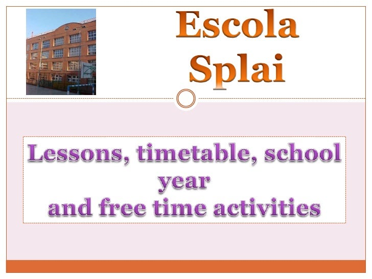 EscolaSplai<br />Lessons, timetable, schoolyear<br />and free time activities<br />