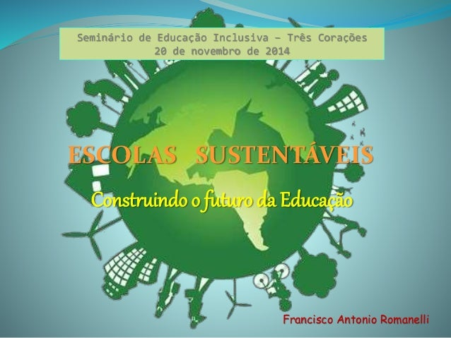 Seminário de Educação Inclusiva – Três Corações  20 de novembro de 2014  ESCOLAS SUSTENTÁVEIS  Construindo o futuro da Edu...