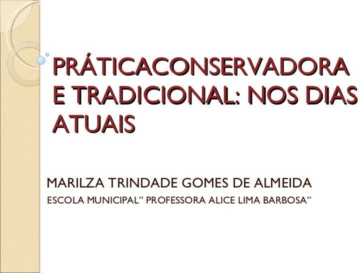 """PRÁTICACONSERVADORA E TRADICIONAL: NOS DIAS ATUAIS MARILZA TRINDADE GOMES DE ALMEIDA ESCOLA MUNICIPAL"""" PROFESSORA ALICE LI..."""
