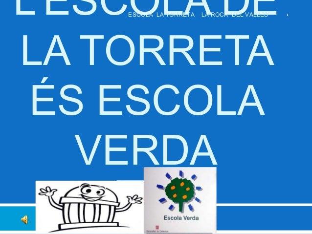 L'ESCOLA DE LA TORRETA ÉS ESCOLA VERDA ESCOLA LA TORRETA  LA ROCA DEL VALLÈS  1