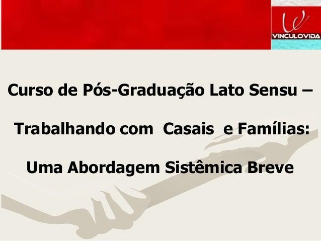 Curso de Pós-Graduação Lato Sensu –Trabalhando com Casais e Famílias:  Uma Abordagem Sistêmica Breve