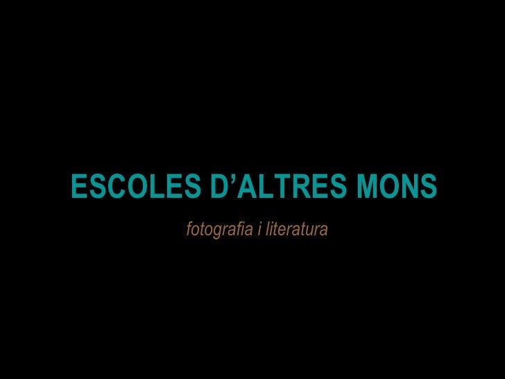 ESCOLES D'ALTRES MONS fotografia i literatura