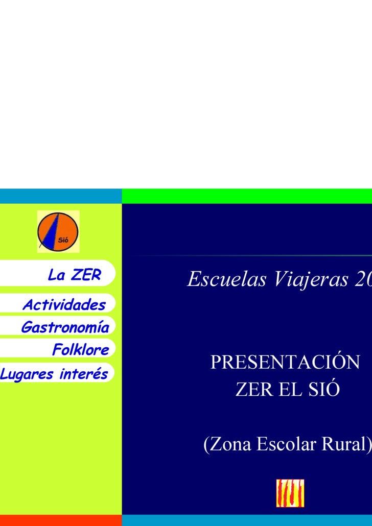 Escuelas Viajeras 2009 PRESENTACIÓN  ZER EL SIÓ (Zona Escolar Rural) La ZER