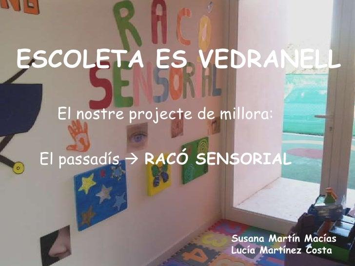 ESCOLETA ES VEDRANELL  El nostre projecte de millora: El passadís  RACÓ SENSORIAL                          Susana Martín ...
