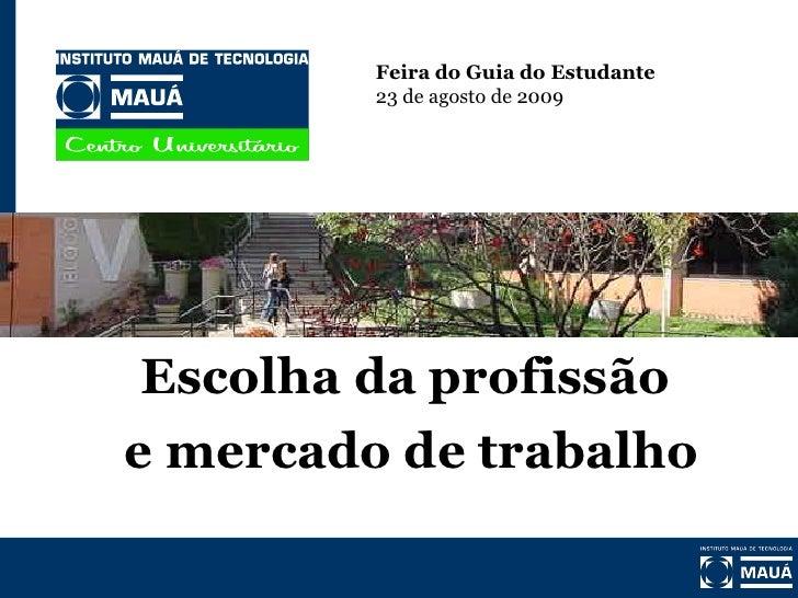 Feira do Guia do Estudante          23 de agosto de 2009      Escolha da profissão e mercado de trabalho