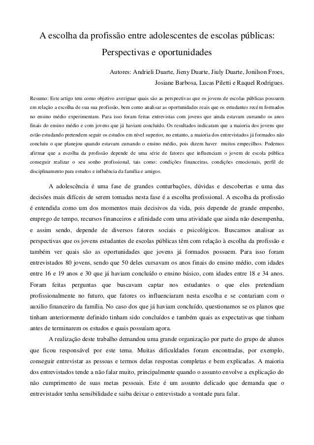 A escolha da profissão entre adolescentes de escolas públicas: Perspectivas e oportunidades Autores: Andrieli Duarte, Jien...