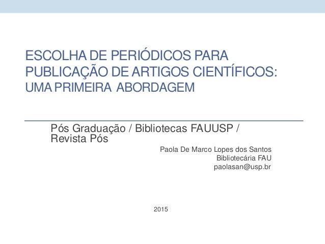 ESCOLHADE PERIÓDICOS PARA PUBLICAÇÃO DEARTIGOS CIENTÍFICOS: UMA PRIMEIRA ABORDAGEM Pós Graduação / Bibliotecas FAUUSP / Re...