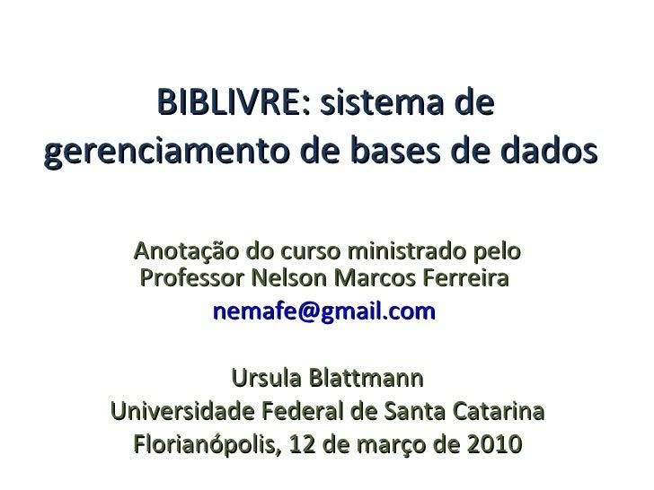 BIBLIVRE: sistema de gerenciamento de bases de dados Anotação do curso ministrado pelo Professor Nelson Marcos Ferreira  [...