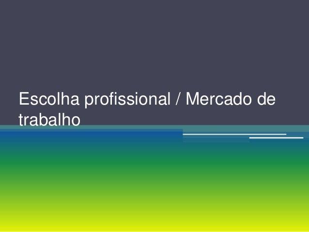 Escolha profissional / Mercado de trabalho