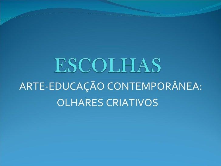 ARTE-EDUCAÇÃO CONTEMPORÂNEA: OLHARES CRIATIVOS